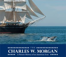 The Charles W. Morgan: A Picture History of an American Icon